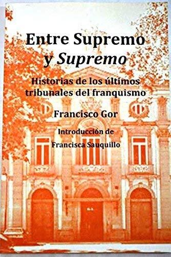 Entre supremo y supremo - historias de los ultimos tribunales del franquismo
