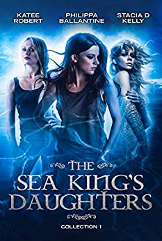 The Sea King's Daughters: Collection 1 by [Philippa Ballantine, Stacia Kelly, Katee Robert]