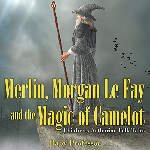Merlin, Morgan Le Fay and the Magic of Camelot audiobook cover art