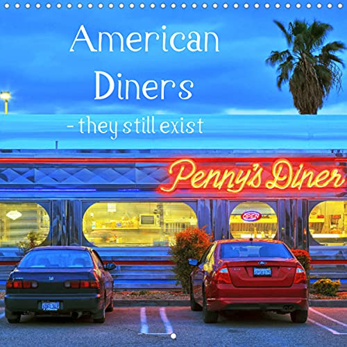 American Diners - they still exist (Wall Calendar 2022 300 × 300 mm Square): Some of the finest examples of old and new Diners (Monthly calendar, 14 pages )