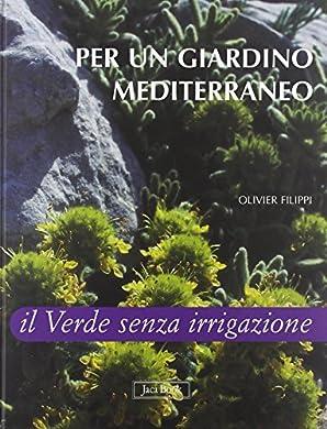 Foto di Per un giardino mediterraneo. Il verde senza irrigazione. Ediz. illustrata