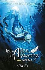 Les Ailes d'Alexanne - Tome 6 Sirènes (06) d'Anne Robillard