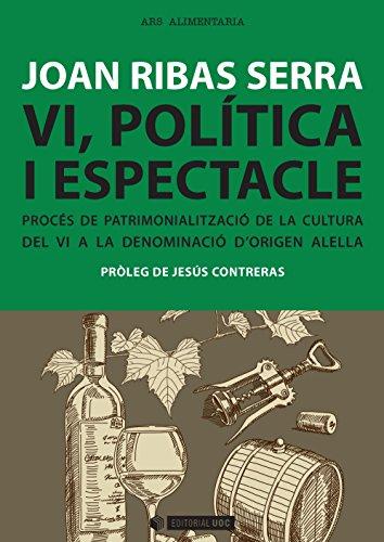 Vi, política i espectacle. Procés de patrimonialització de la cultura de vi a la DO Alella (Manuals) (Catalan Edition)