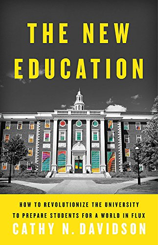 Compare Textbook Prices for The New Education: How to Revolutionize the University to Prepare Students for a World In Flux 1 Edition ISBN 9780465079728 by Davidson, Cathy N.