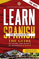 Learn Spanish for Beginners: Your Perfect Guide that will teach You the Basics of Spanish in 21 Days. Learn grammar and vocabulary while you sleep