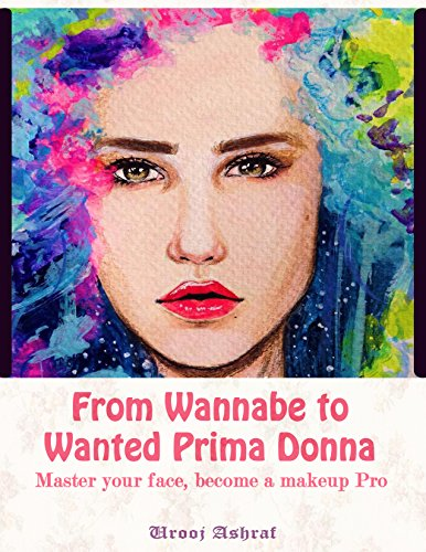 From Wannabe to Wanted Prima Donna - A Guide to learn Basic makeup, tricks and hacks for skin improvement within days with celebrity inspired makeup tutorials: ... face, Become a Makeup Pro (English Edition)