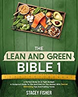 The Lean and Green Bible 1 · A Perfect Body On A Tight Budget: A Foolproof Guide To The Best Diet On The Market With Secret Slimming Tips And Fueling Tricks