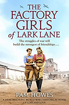 The Factory Girls of Lark Lane: A heartbreaking World War 2 historical novel of loss and love by [Pam Howes]