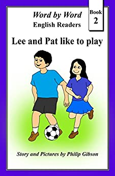 Lee and Pat like to play (Word by Word English Readers Book 2) by [Philip Gibson]
