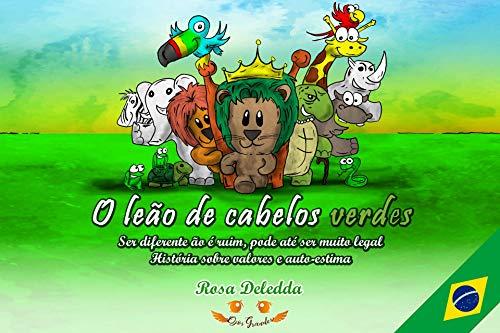 O leão de cabelos verdes: Ser diferente ão é ruim, pode até ser muito legal (História sobre valores e auto-estima) (Portuguese Edition)
