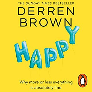 Happy     Why More or Less Everything Is Absolutely Fine              By:                                                                                                                                 Derren Brown                               Narrated by:                                                                                                                                 Derren Brown                      Length: 14 hrs and 32 mins     591 ratings     Overall 4.7
