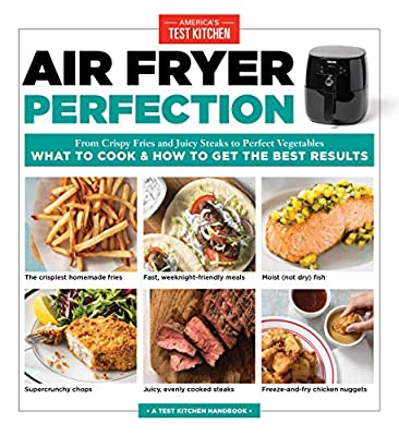 Air Fryer Perfection: From Crispy Fries and Juicy Steaks to Perfect Vegetables, What to Cook & How to Get the Best Results by America's Test Kitchen