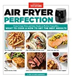 Air Fryer Perfection: From Crispy Fries and Juicy Steaks to Perfect Vegetables, What to Cook & How to Get the...