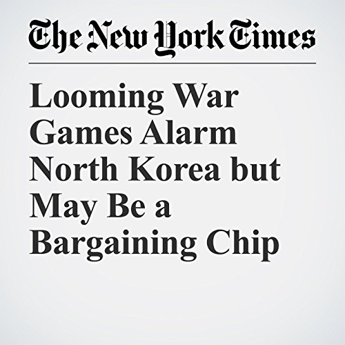 Looming War Games Alarm North Korea but May Be a Bargaining Chip copertina