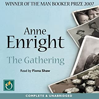 The Gathering                   By:                                                                                                                                 Anne Enright                               Narrated by:                                                                                                                                 Fiona Shaw                      Length: 7 hrs and 46 mins     98 ratings     Overall 3.7