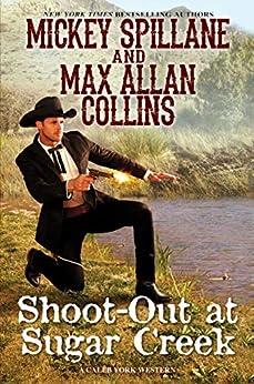 Shoot-Out at Sugar Creek (A Caleb York Western Book 6) by [Mickey Spillane, Max Allan Collins]