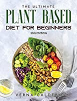 The Ultimate Plant Based Cookbook: 2021 Edition
