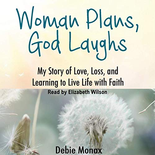 Woman Plans, God Laughs     My Story of Love, Loss and Learning to Live Life with Faith              Written by:                                                                                                                                 Debie Monax                               Narrated by:                                                                                                                                 Elizabeth Wilson                      Length: 6 hrs and 7 mins     Not rated yet     Overall 0.0