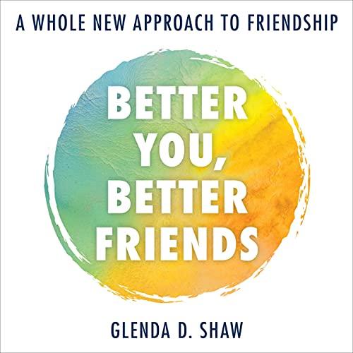 Better You, Better Friends Audiobook By Glenda D. Shaw cover art