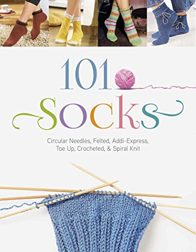 101 Socks: Circular Needles, Felted, Addi-Express, Toe Up, Crocheted, and Spiral Knit (Oz Creativ)
