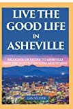 Live the Good Life in Asheville: Relocate or Retire to Asheville and the North Carolina Mountains