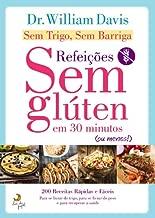 Sem Trigo Sem Barriga: Refeições Sem Glúten em 30 Minutos (ou menos) (Portuguese Edition)