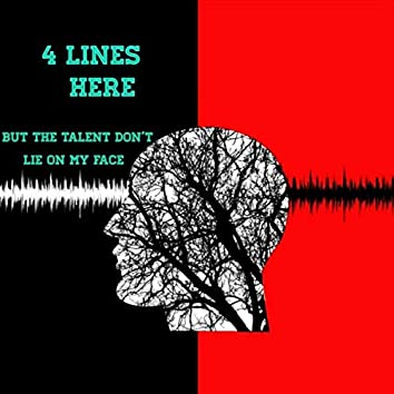 4 Lines Here (But the Talent Don't Lie on My Face)