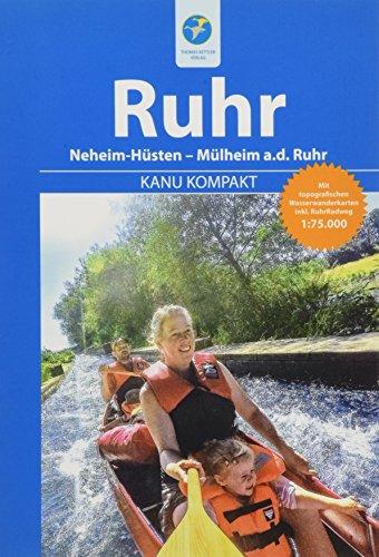 Kanu Kompakt Ruhr: Die Ruhr von Neheim-Hüsten nach Mülheim a.d. Ruhr mit topografischen Wasserwanderkarten: Neheim-Hüsten - Mülheim a.d. Ruhr mit topografischen Wasserwanderkarten