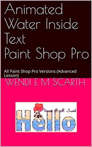 Animated Water Inside Text Paint Shop Pro: All Paint Shop Pro Versions (Advanced Lesson) (Paint Shop Pro Made Easy Book 341) (English Edition)