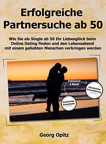 Erfolgreiche Partnersuche ab 50: Wie Sie als Single ab 50 Ihr Liebesglück beim Online Dating finden und den Lebensabend mit einem geliebten Menschen verbringen werden