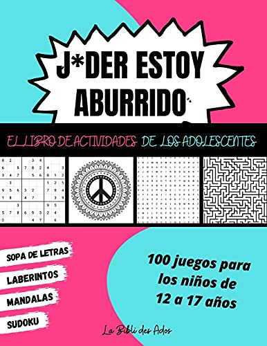 J*der Estoy Aburrido El Libro de Actividades de los Adolescentes: 100 Juegos para Niños de 12 a 17 años | Sudoku - Sopa de Letras - Laberintos - Mandalas | Gran Formato 21x28cm