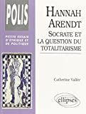 Hannah Arendt - Socrate et la question du totalitarisme