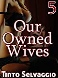 Our Owned Wives 5: The Hotwife Harem Trainer, His Hotwives & Their Husbands (English Edition)