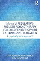 Manual of Regulation-Focused Psychotherapy for Children (Rfp-C) with Externalizing Behaviors: A Psychodynamic Approach 1138823740 Book Cover