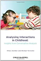Analysing Interactions in Childhood: Insights from Conversation Analysis by Unknown(2010-02-08)