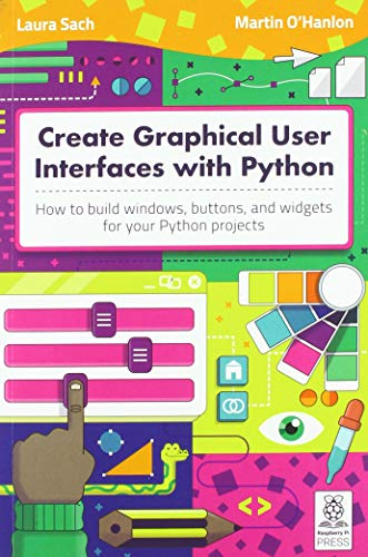 Compare Textbook Prices for Create Graphical User Interfaces with Python: How to build windows, buttons, and widgets for your Python projects  ISBN 9781912047918 by Sach, Laura,O'Hanlon, Martin