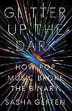 Glitter Up the Dark: How Pop Music Broke the Binary (American Music) (English Edition)