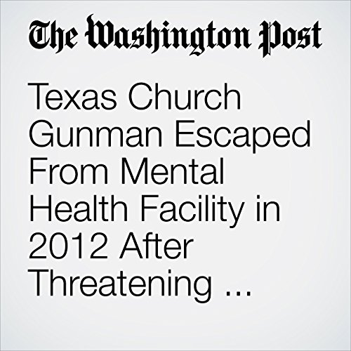 Texas Church Gunman Escaped From Mental Health Facility in 2012 After Threatening Military Superiors copertina