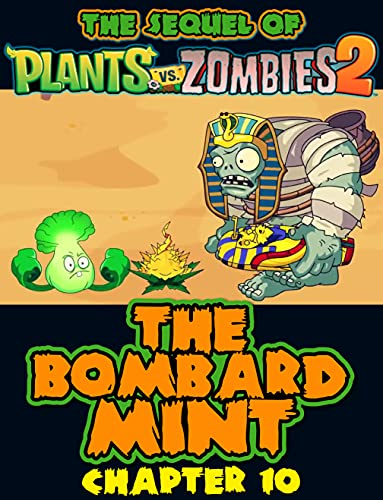 The sequel of Plants vs Zombies 2 : The Bombard-Mint Chapter 10 (Zombies and Plants 2) (English Edition)