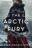 The Arctic Fury: A Historical Novel of Fierce Women Explorers
