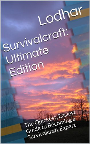 Survivalcraft: Ultimate Edition: The Quickest, Easiest Guide to Becoming a Survivalcraft Expert (English Edition)