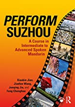 Perform Suzhou: A Course in Intermediate to Advanced Spoken Mandarin (Chinese Edition)