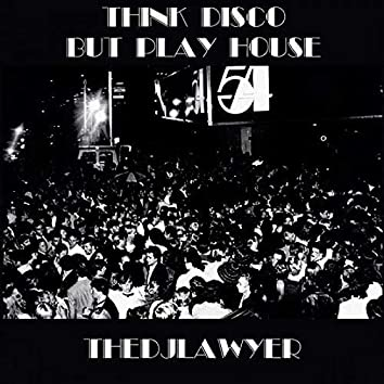 Think Disco But Play House