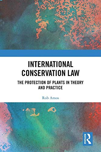 International Conservation Law: The Protection of Plants in Theory and Practice