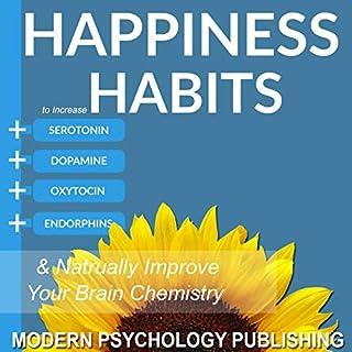 Happiness: Habits to Increase Serotonin, Dopamine, Oxytocin and Endorphins & Naturally Improve Brain Chemistry audiobook cover art