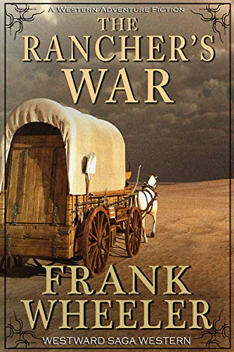 The Rancher's War (Westward Saga Western) (A Western Adventure Fiction) by [Frank Wheeler]