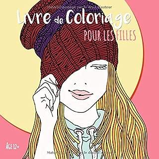 Livre De Coloriage Pour Les Filles Âge 12+: Belles images comme des fleurs du soleil, fille avec des lunettes de soleil, des animaux zentangle, la lune le jardin (Color Zen) (French Edition)