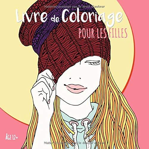 Livre De Coloriage Pour Les Filles Âge 12+: Belles images comme des fleurs du soleil, fille avec des lunettes de soleil, des animaux zentangle, la lune le jardin (Color Zen)