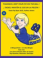Thaddeus, Keep Your Eye on the Ball!: A Bilingual Book = Un Libro Bilinguee