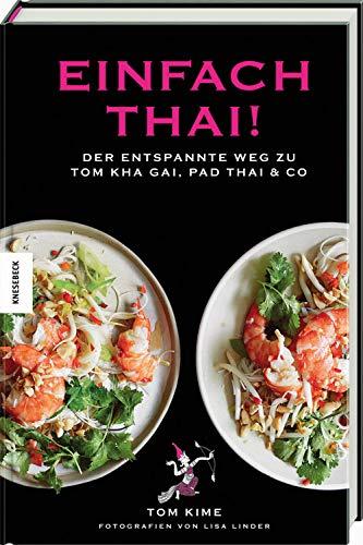 Einfach thai!: Der entspannte Weg zu Tom Kha Gai, Pad Thai & Co. Thai-Kochbuch.